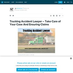Trucking Accident Lawyer – Take Care of Your Case And Ensuring Claims: kplawgroup — LiveJournal