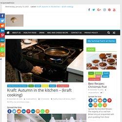 Kraft: Autumn in the kitchen – (kraft cooking)