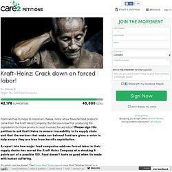 texte de la pétition: Kraft-Heinz: Crack down on forced labor!