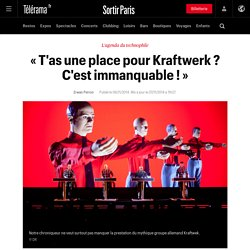 «T'as une place pour Kraftwerk ? C'est immanquable ! » - Sortir