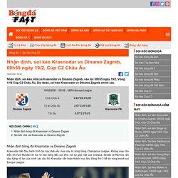 Nhận định, soi kèo Krasnodar vs Dinamo Zagreb, 00h55 ngày 19/2, Cúp C2 Châu Âu