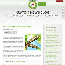 Kratom Basics for New Users - Kratom Forum