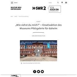 """""""Wie siehst du mich?"""" – Kreativaktion des Museums Pfalzgalerie für daheim"""