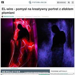 EL-wire - pomysł na kreatywny portret z efektem płomieni