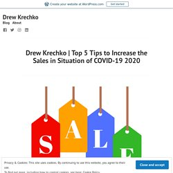 Top 5 Tips to Increase the Sales in Situation of COVID-19 2020 – Drew Krechko