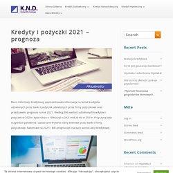 Kredyty i pożyczki 2021 - prognoza
