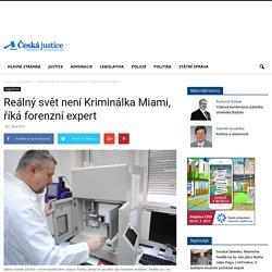 Reálný svět není Kriminálka Miami, říká forenzní expert - Česká justice