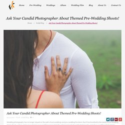 Ask Your Candid Photographer About Themed Pre-Wedding Shoots!