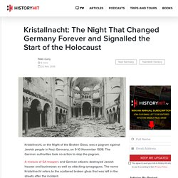 Kristallnacht: The Night That Changed Germany Forever and Signalled the Start of the Holocaust