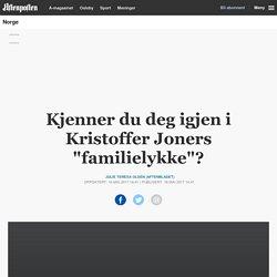 """Kjenner du deg igjen i Kristoffer Joners """"familielykke""""?"""