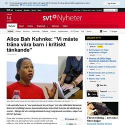 """Alice Bah Kuhnke: """"Vi måste träna våra barn i kritiskt tänkande"""""""