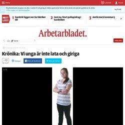 Krönika: Vi unga är inte lata och giriga - arbetarbladet.se