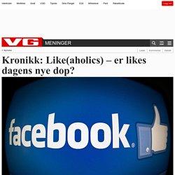 Kronikk: Like(aholics) – er likes dagens nye dop? - Sosiale medier