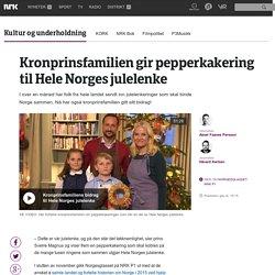Kronprinsfamilien gir pepperkakering til Hele Norges julelenke - NRK Kultur og underholdning - Nyheter og aktuelt stoff
