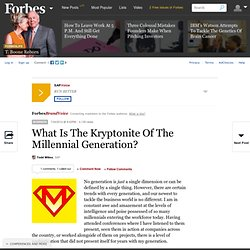What Is The Kryptonite Of The Millennial Generation?