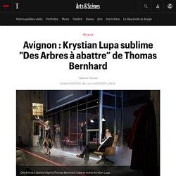 """Avignon : Krystian Lupa sublime """"Des Arbres à abattre"""" de Thomas Bernhard"""
