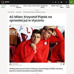 AC Milan: Krzysztof Piątek na sprzedaż już w styczniu