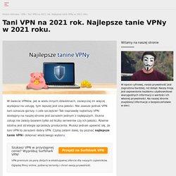 Tanie VPN w 2021. 5 narzędzi, dzięki którym ochronisz swoją prywatność.
