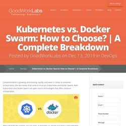 Kubernetes vs. Docker Swarm: How to Choose?
