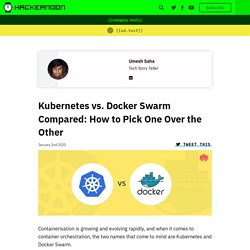 Kubernetes vs. Docker Swarm Compared: How to Pick One Over the Other - By Umesh Saha