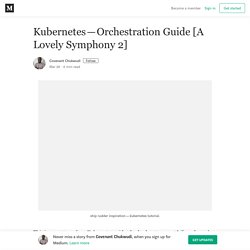 Kubernetes—Orchestration Guide [A Lovely Symphony 2]