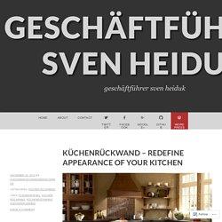 Küchenrückwand – Redefine Appearance Of Your Kitchen