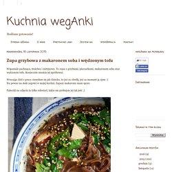 Kuchnia wegAnki: Zupa grzybowa z makaronem soba i wędzonym tofu
