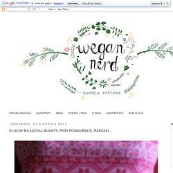 Wegan Nerd - Kuchnia roślinna : KLUCHY NA ŁACHU, BUCHTY, PYZY POZNAŃSKIE, PARZAKI...