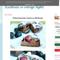 Kuchnia w wersji light: Pełnoziarniste ciasto ze śliwkami