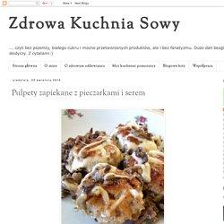 Zdrowa Kuchnia Sowy: Pulpety zapiekane z pieczarkami i serem