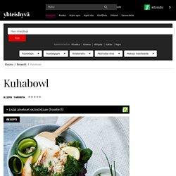 Kuhabowl - Reseptit