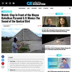 Watch: Clap In Front of the Mayan Kukulkan Pyramid & It Mimics The Sound of the Quetzal Bird