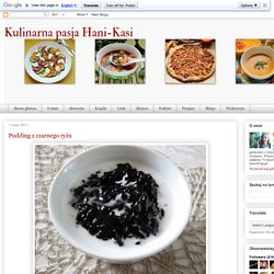Kulinarna pasja Hani-Kasi: Pudding z czarnego ryżu