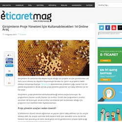 Girişimlerin Proje Yönetimi İçin Kullanabilecekleri 14 Online Araç - EticaretMag