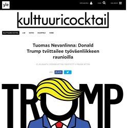 Tuomas Nevanlinna: Donald Trump tviittailee työväenliikkeen raunioilla