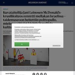 Kuvataiteilija Jani Leinosen McDonald's-krusifiksiteos synnytti mellakan Israelissa – taidemuseoon heitettiin polttopullo, mielenosoittajat kivittivät poliisia, kulttuuriministeri vaatii sensurointia - Kulttuuri