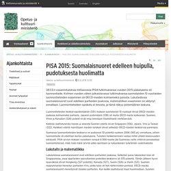 PISA 2015: Suomalaisnuoret edelleen huipulla, pudotuksesta huolimatta - Artikkeli - OKM - Opetus- ja kulttuuriministeriö