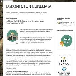 Kulttuurista lukutaitoa: matkoja moskeijaan Suomessa ja muualla (klikkaa kuvaa päästäksesi blogialustalle)