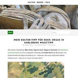 Mein Kultur-Tipp für Euch: Degas in Karlsruhe #KultTipp