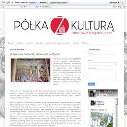 Półka z Kulturą: (Kilka słów na temat) Beniowski w Japonii