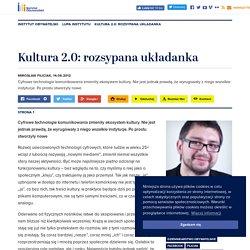 Kultura 2.0: rozsypana układanka · Mirosław Filiciak