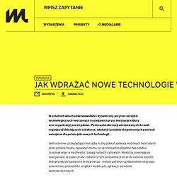 Jak wdrażać nowe technologie w projektach kulturalnych, społecznych i edukacyjnych – krótki poradnik - Medialab Katowice