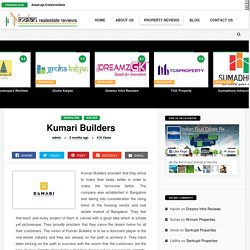 Kumari Builders and Developers Reviews and Opinions - Indian Real Eatate Reviews