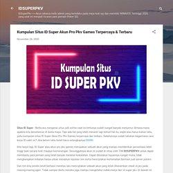 Kumpulan Situs ID Super Akun Pro Pkv Games Terpercaya & Terbaru