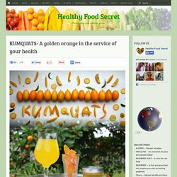 KUMQUATS- A golden orange in the service of your health