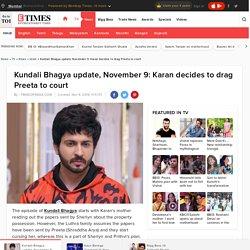 Kundali Bhagya written update: Kundali Bhagya update, November 9: Karan decides to drag Preeta to court