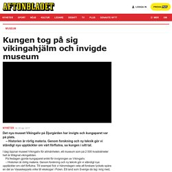 Kungen invigde museum i vikingahjälm