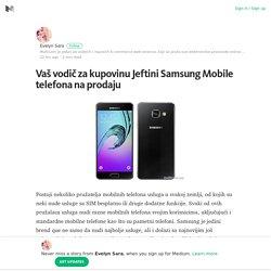 Vaš vodič za kupovinu Jeftini Samsung Mobile telefona na prodaju