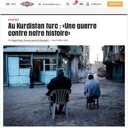 Au Kurdistan turc: «Une guerre contre notre histoire»