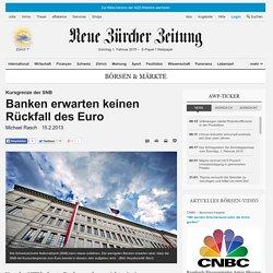 Banken erwarten keinen Rückfall des Euro - NZZ.ch, 15.02.2013